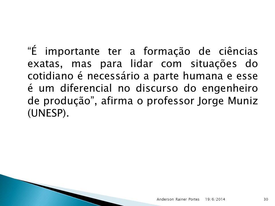 É importante ter a formação de ciências exatas, mas para lidar com situações do cotidiano é necessário a parte humana e esse é um diferencial no discurso do engenheiro de produção , afirma o professor Jorge Muniz (UNESP).