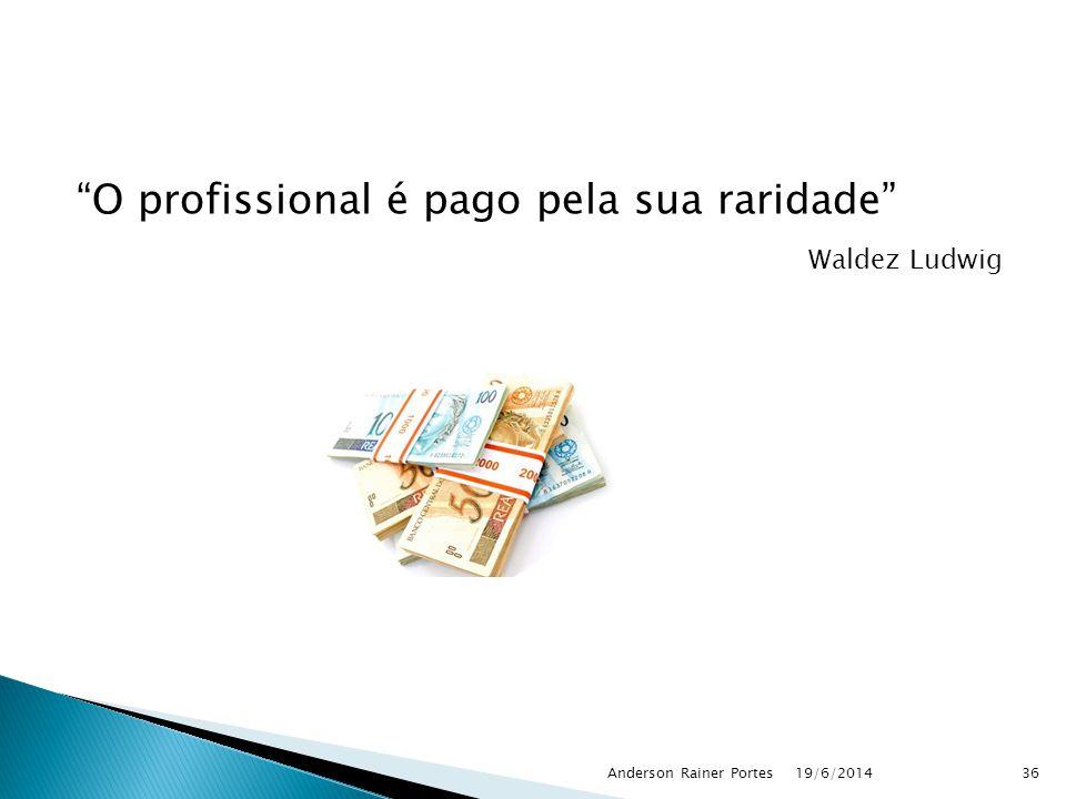 O profissional é pago pela sua raridade Waldez Ludwig