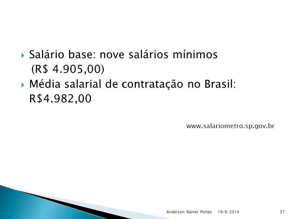 Salário base: nove salários mínimos (R$ 4.905,00)