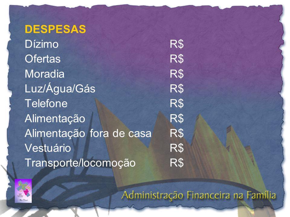 DESPESAS Dízimo R$ Ofertas R$ Moradia R$ Luz/Água/Gás R$ Telefone R$ Alimentação R$
