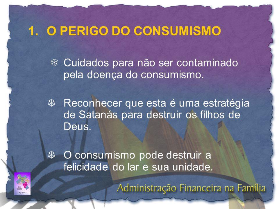 O PERIGO DO CONSUMISMO  Cuidados para não ser contaminado pela doença do consumismo.
