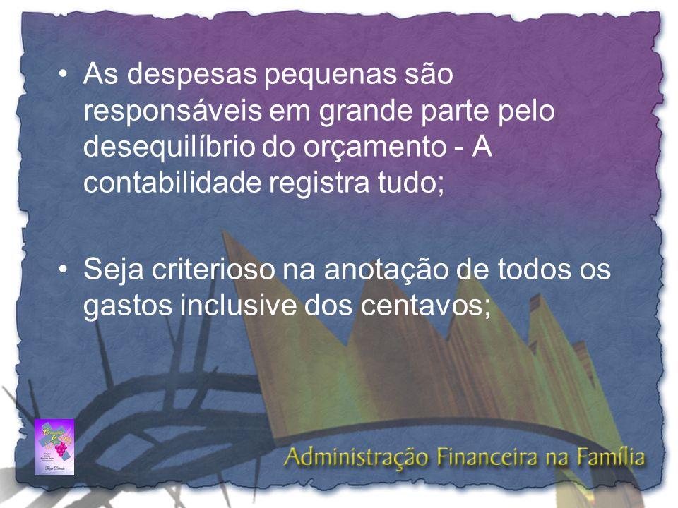 As despesas pequenas são responsáveis em grande parte pelo desequilíbrio do orçamento - A contabilidade registra tudo;