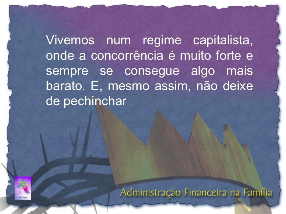 Vivemos num regime capitalista, onde a concorrência é muito forte e sempre se consegue algo mais barato.