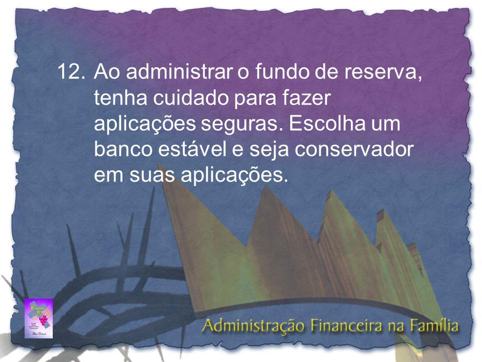 Ao administrar o fundo de reserva, tenha cuidado para fazer aplicações seguras.
