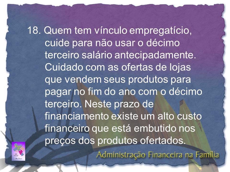 18. Quem tem vínculo empregatício, cuide para não usar o décimo terceiro salário antecipadamente.