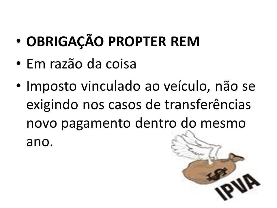 OBRIGAÇÃO PROPTER REM Em razão da coisa.