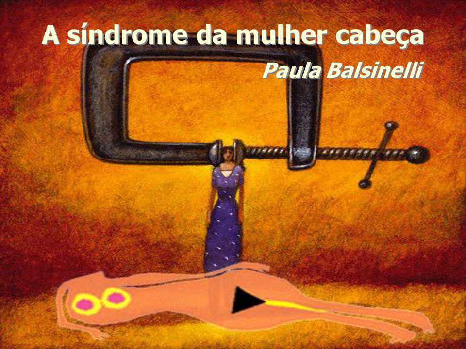 A síndrome da mulher cabeça