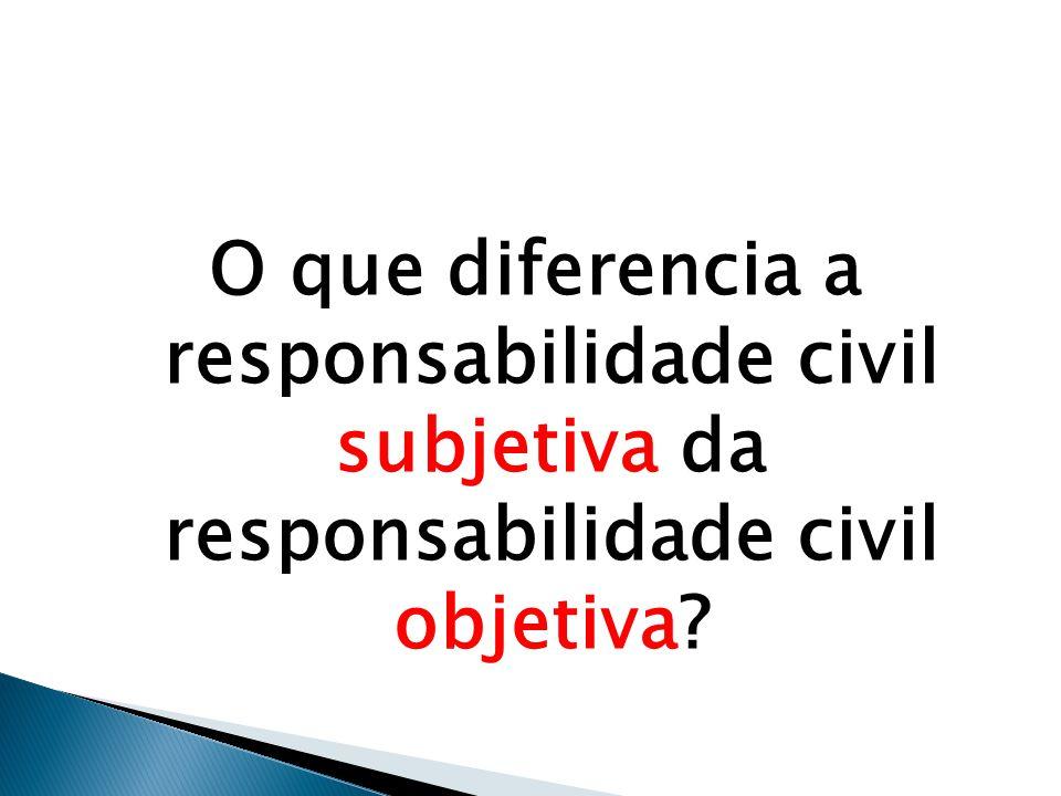 O que diferencia a responsabilidade civil subjetiva da responsabilidade civil objetiva