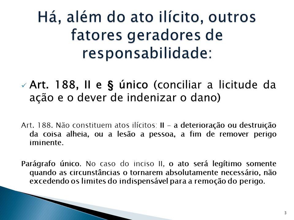 Há, além do ato ilícito, outros fatores geradores de responsabilidade: