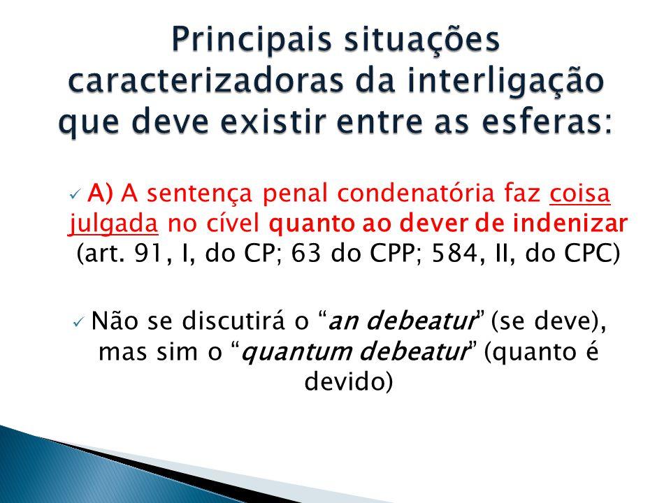 Principais situações caracterizadoras da interligação que deve existir entre as esferas: