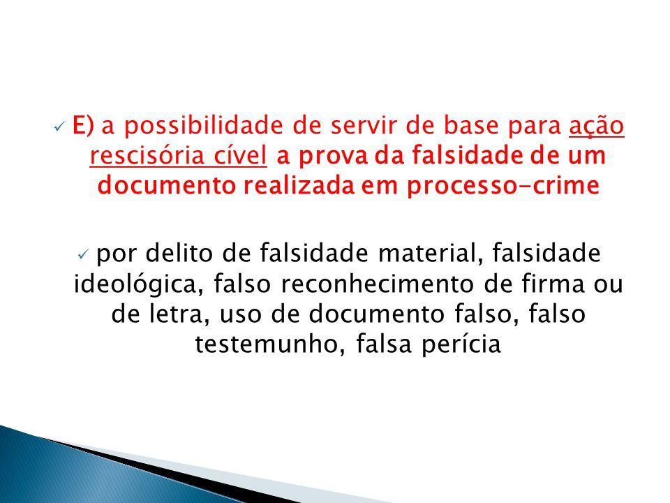 E) a possibilidade de servir de base para ação rescisória cível a prova da falsidade de um documento realizada em processo-crime