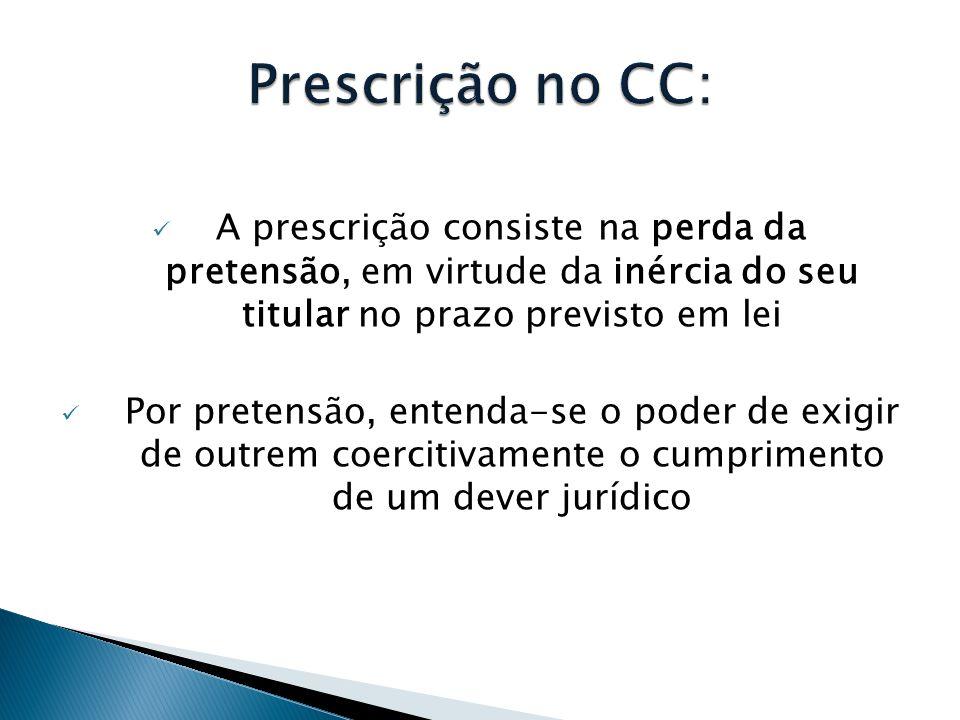 Prescrição no CC: A prescrição consiste na perda da pretensão, em virtude da inércia do seu titular no prazo previsto em lei.