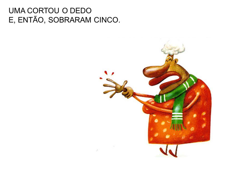 UMA CORTOU O DEDO E, ENTÃO, SOBRARAM CINCO.