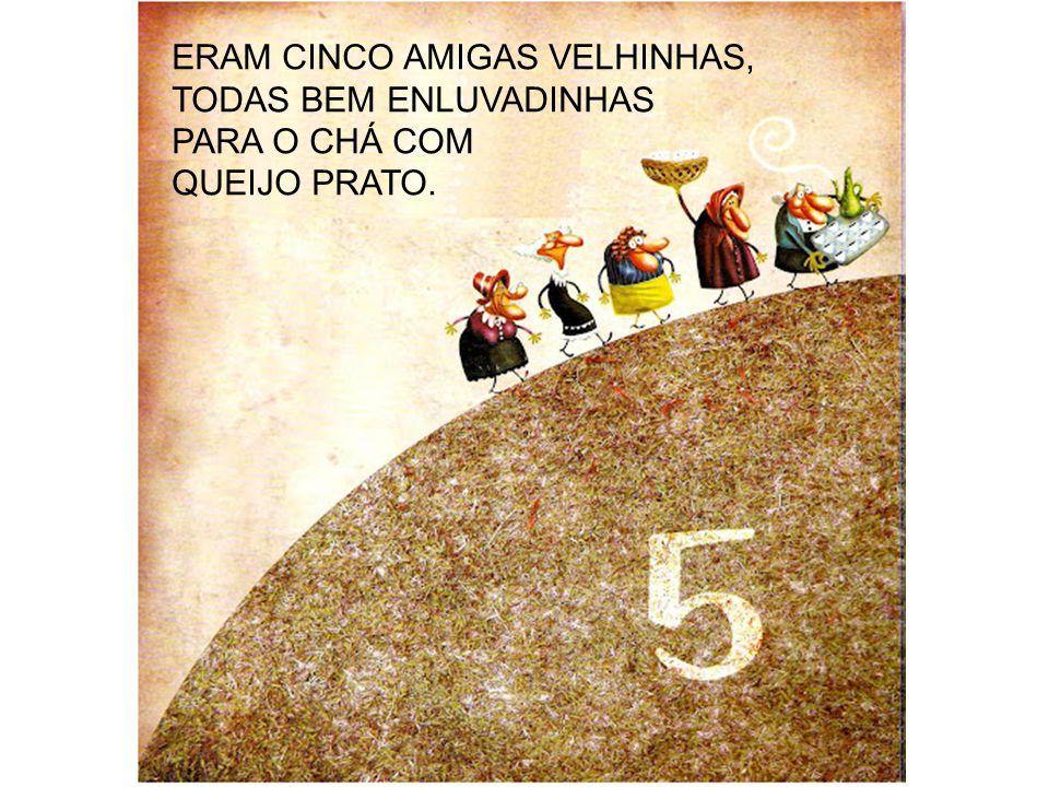 ERAM CINCO AMIGAS VELHINHAS,