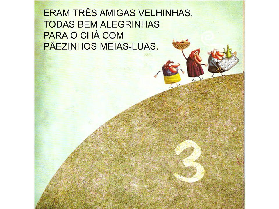 ERAM TRÊS AMIGAS VELHINHAS,
