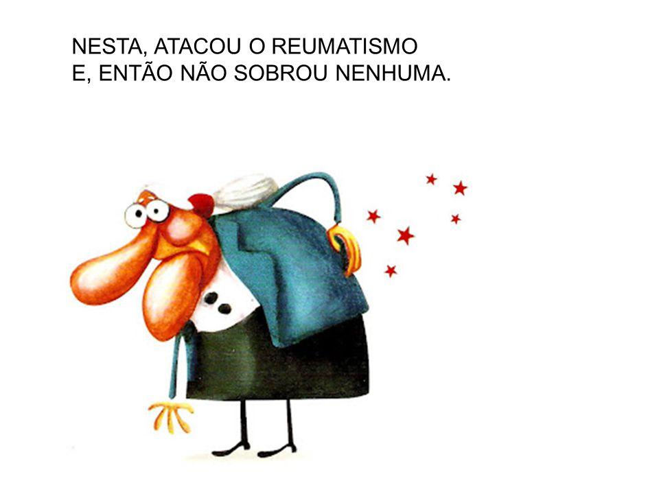 NESTA, ATACOU O REUMATISMO
