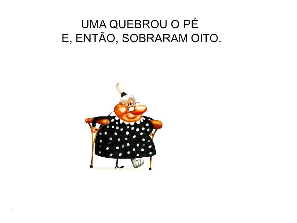 UMA QUEBROU O PÉ E, ENTÃO, SOBRARAM OITO.