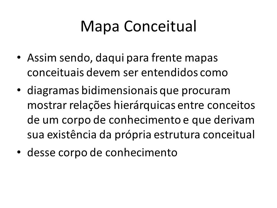 Mapa Conceitual Assim sendo, daqui para frente mapas conceituais devem ser entendidos como.