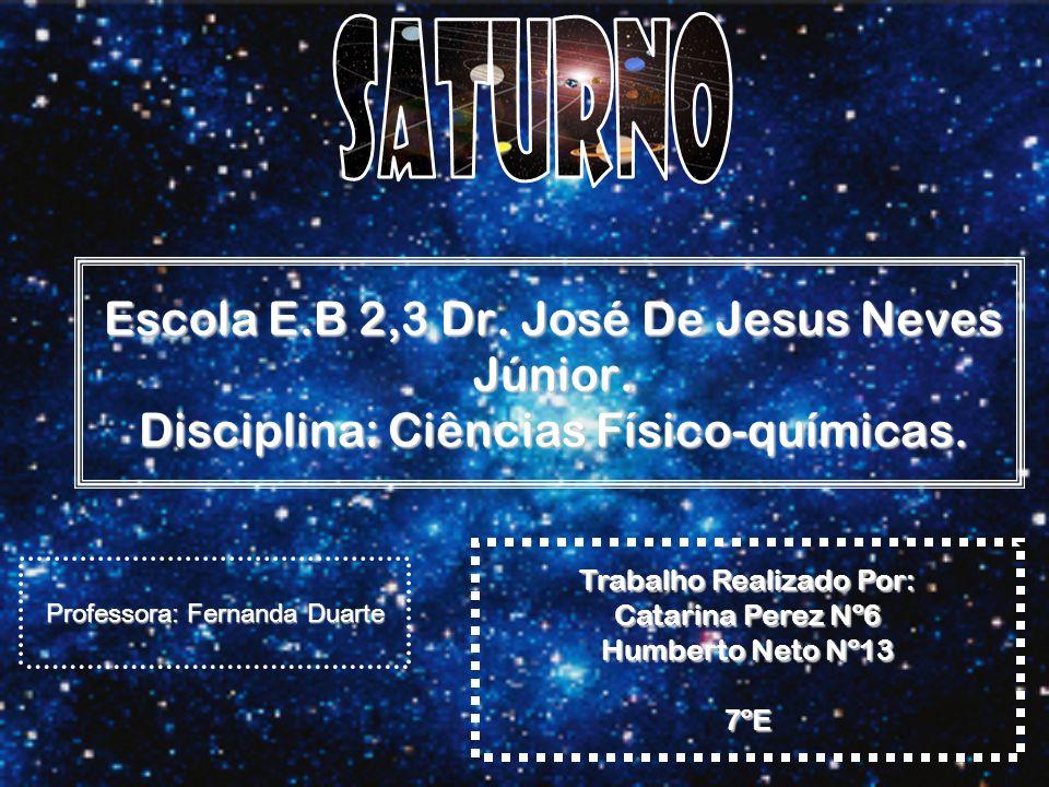 Saturno Escola E.B 2,3 Dr. José De Jesus Neves Júnior. Disciplina: Ciências Físico-químicas. Trabalho Realizado Por: