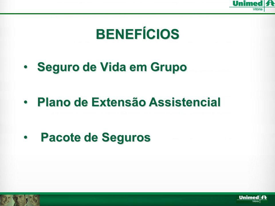 BENEFÍCIOS Seguro de Vida em Grupo Plano de Extensão Assistencial