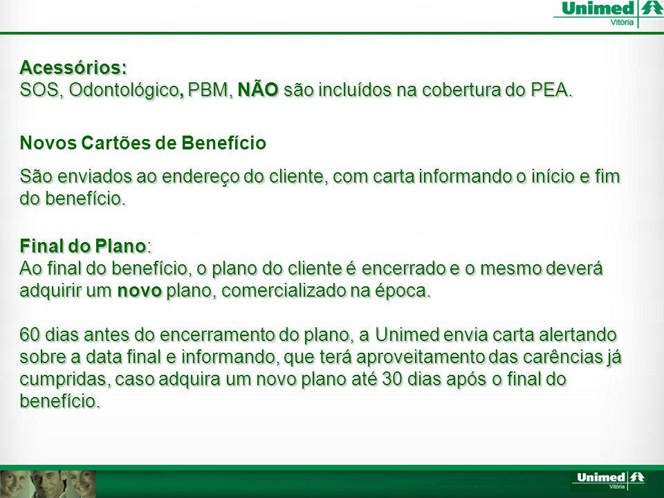 Acessórios: SOS, Odontológico, PBM, NÃO são incluídos na cobertura do PEA. Novos Cartões de Benefício.