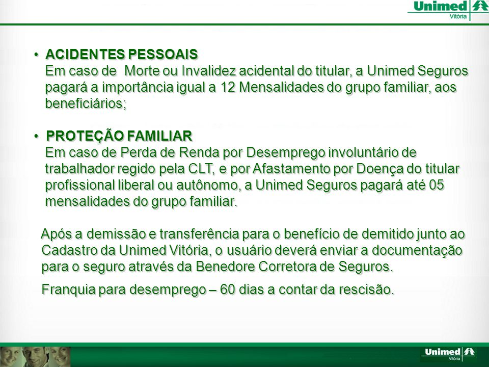 ACIDENTES PESSOAIS Em caso de Morte ou Invalidez acidental do titular, a Unimed Seguros.