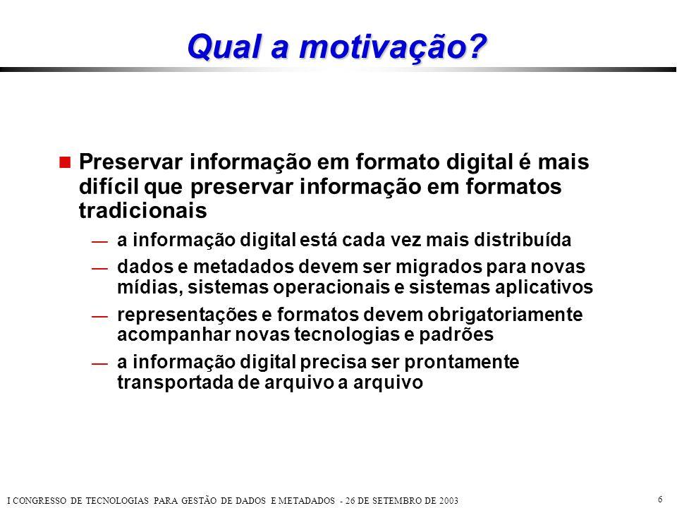 Qual a motivação Preservar informação em formato digital é mais difícil que preservar informação em formatos tradicionais.