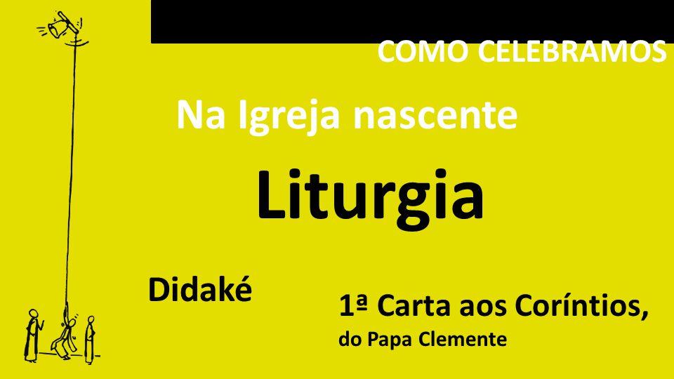 Liturgia Na Igreja nascente Didaké COMO CELEBRAMOS