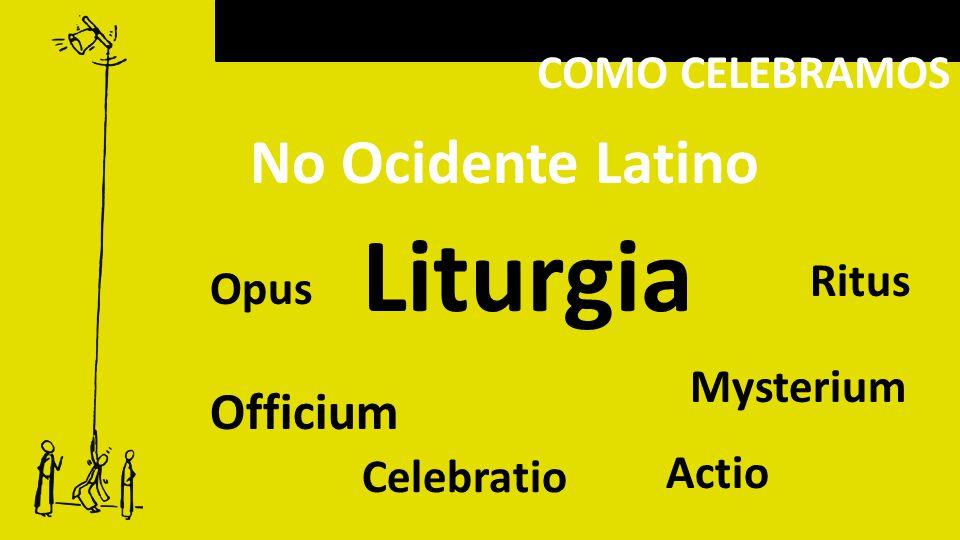 Liturgia No Ocidente Latino Officium COMO CELEBRAMOS Ritus Opus