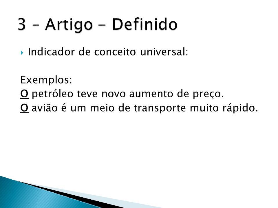 3 – Artigo - Definido Indicador de conceito universal: Exemplos: