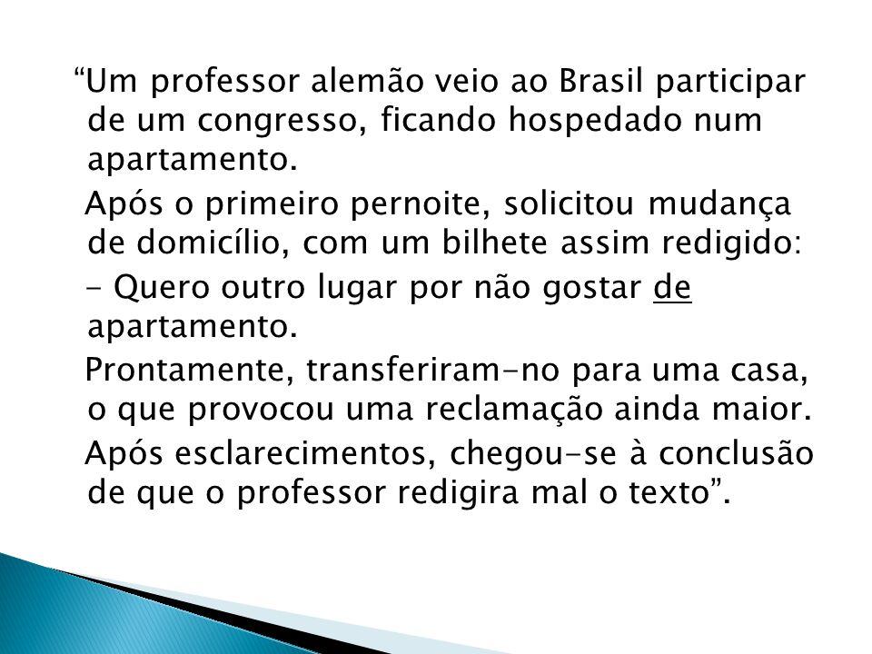 Um professor alemão veio ao Brasil participar de um congresso, ficando hospedado num apartamento.