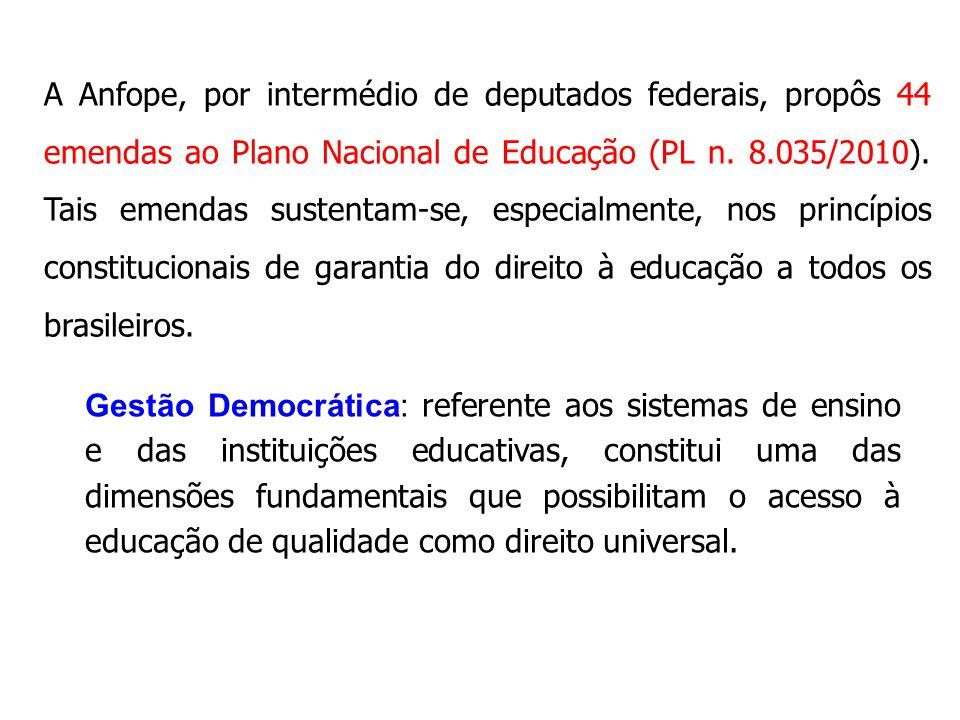 A Anfope, por intermédio de deputados federais, propôs 44 emendas ao Plano Nacional de Educação (PL n. 8.035/2010). Tais emendas sustentam-se, especialmente, nos princípios constitucionais de garantia do direito à educação a todos os brasileiros.