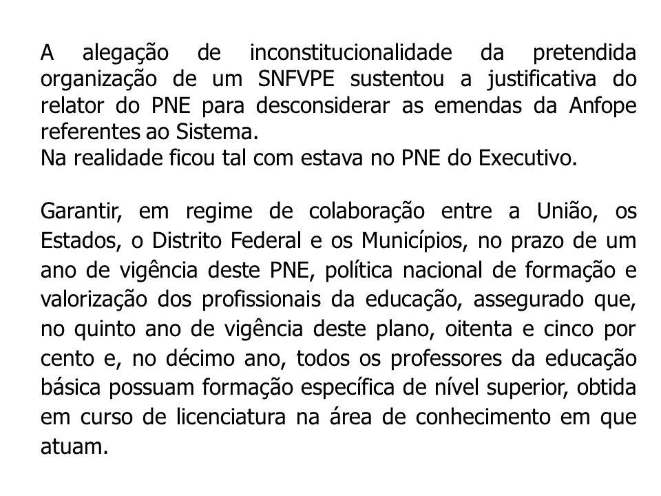 A alegação de inconstitucionalidade da pretendida organização de um SNFVPE sustentou a justificativa do relator do PNE para desconsiderar as emendas da Anfope referentes ao Sistema.