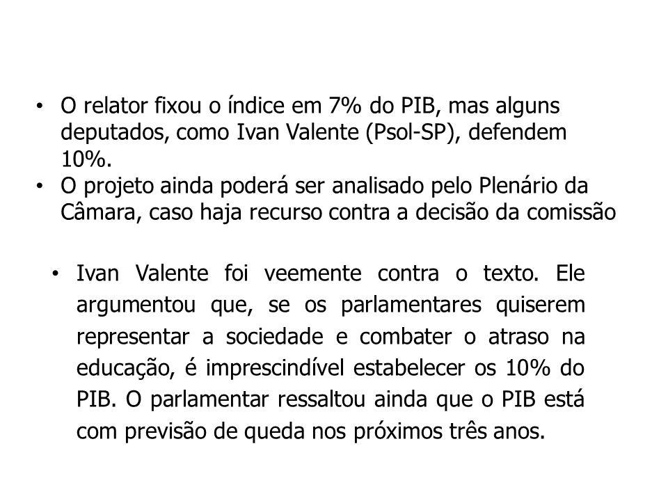 O relator fixou o índice em 7% do PIB, mas alguns deputados, como Ivan Valente (Psol-SP), defendem 10%.