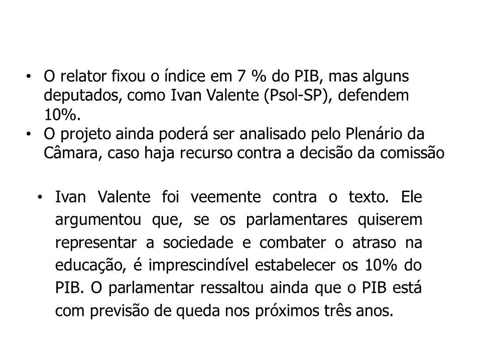 O relator fixou o índice em 7 % do PIB, mas alguns deputados, como Ivan Valente (Psol-SP), defendem 10%.