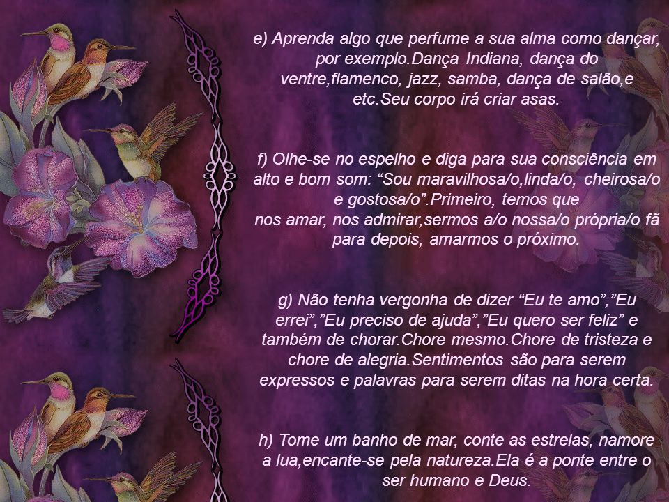e) Aprenda algo que perfume a sua alma como dançar, por exemplo