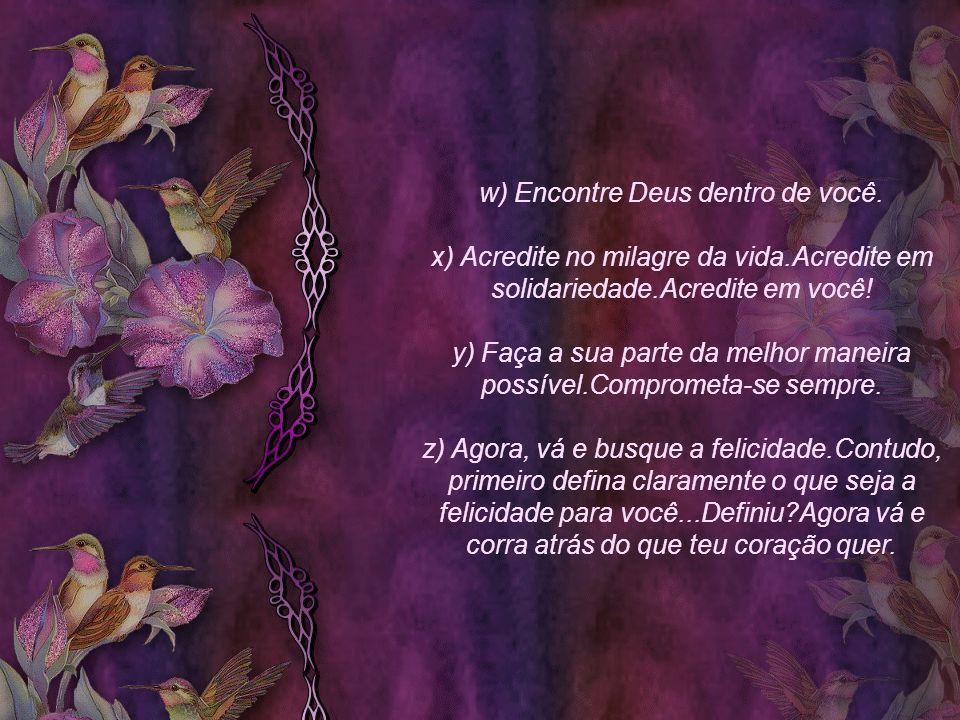 w) Encontre Deus dentro de você. x) Acredite no milagre da vida