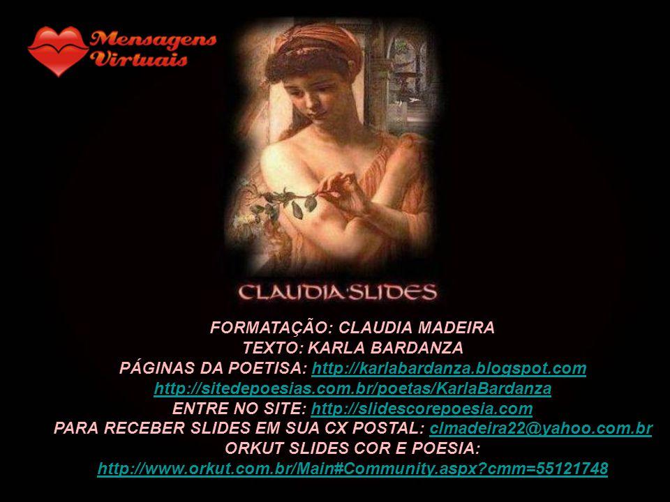 FORMATAÇÃO: CLAUDIA MADEIRA TEXTO: KARLA BARDANZA