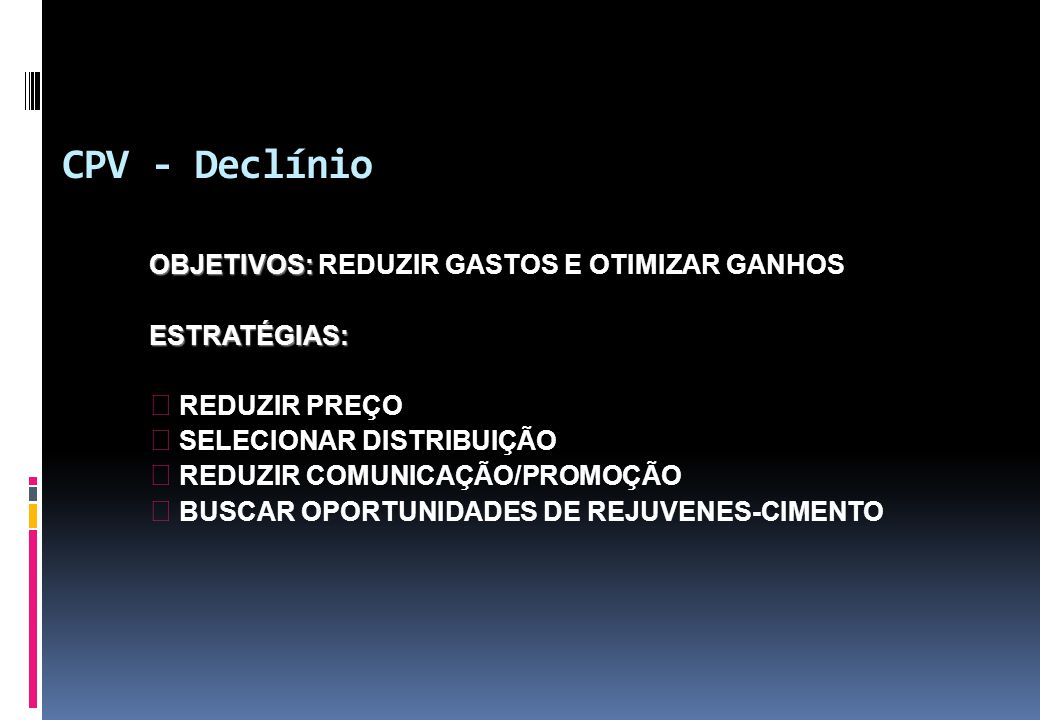 CPV - Declínio OBJETIVOS: REDUZIR GASTOS E OTIMIZAR GANHOS