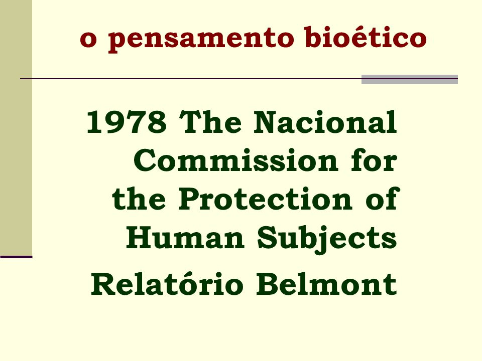 1978 The Nacional Commission for the Protection of Human Subjects