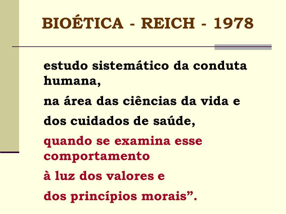 BIOÉTICA - REICH - 1978 estudo sistemático da conduta humana,