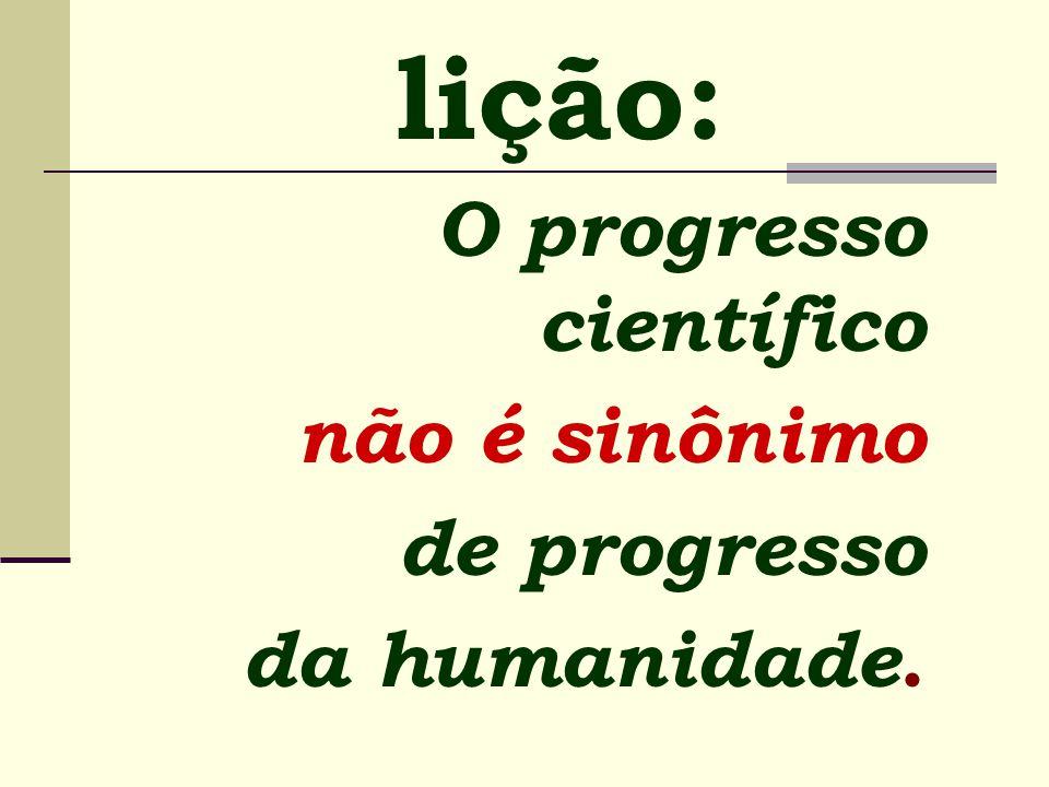 lição: O progresso científico não é sinônimo de progresso