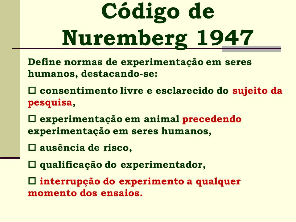 Código de Nuremberg 1947 Define normas de experimentação em seres humanos, destacando-se: