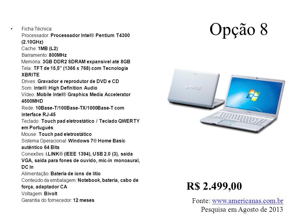 Opção 8 R$ 2.499,00 Fonte: www.americanas.com.br