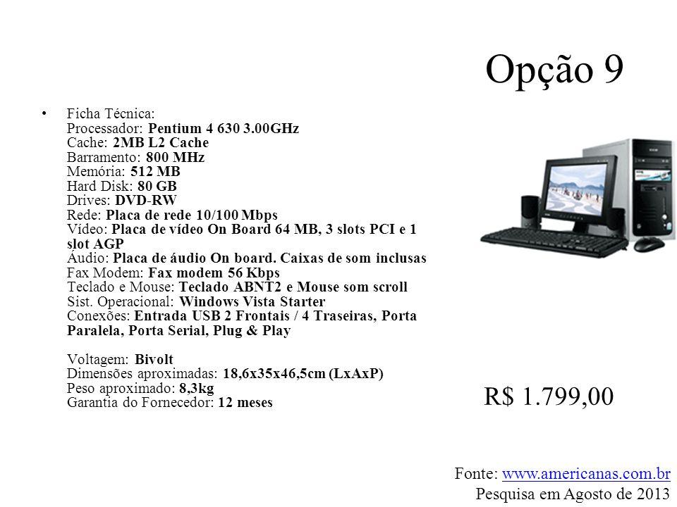 Opção 9 R$ 1.799,00 Fonte: www.americanas.com.br