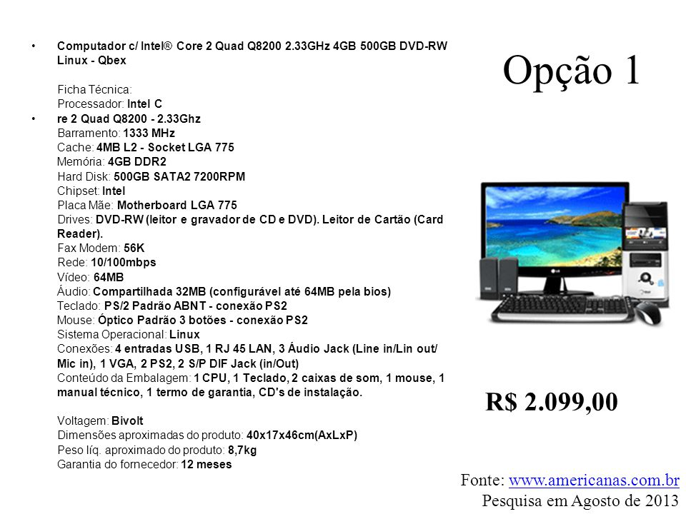 Opção 1 R$ 2.099,00 Fonte: www.americanas.com.br