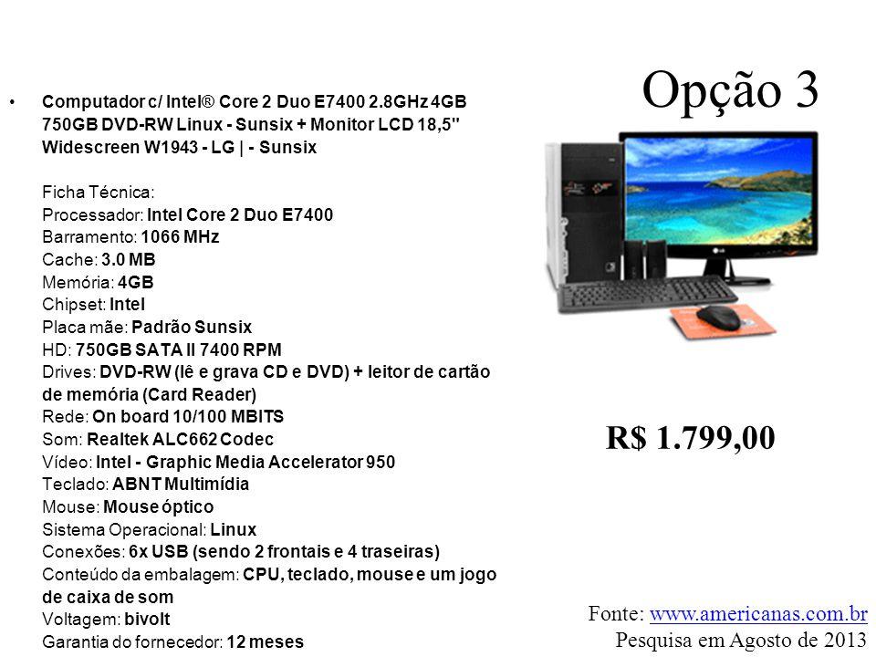 Opção 3 R$ 1.799,00 Fonte: www.americanas.com.br