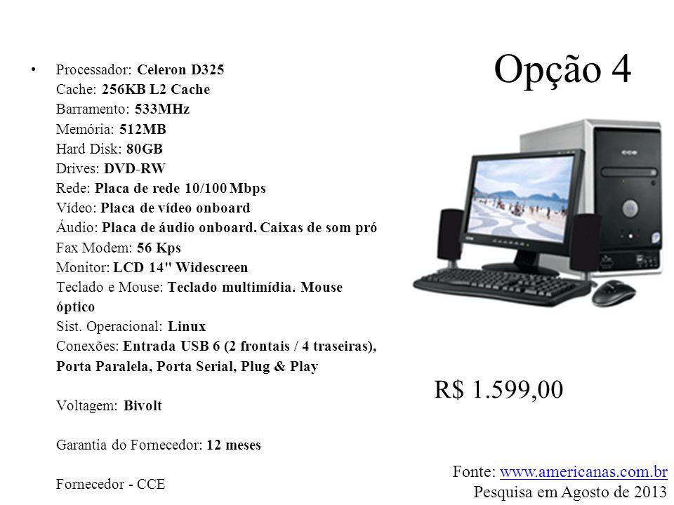 Opção 4 R$ 1.599,00 Fonte: www.americanas.com.br