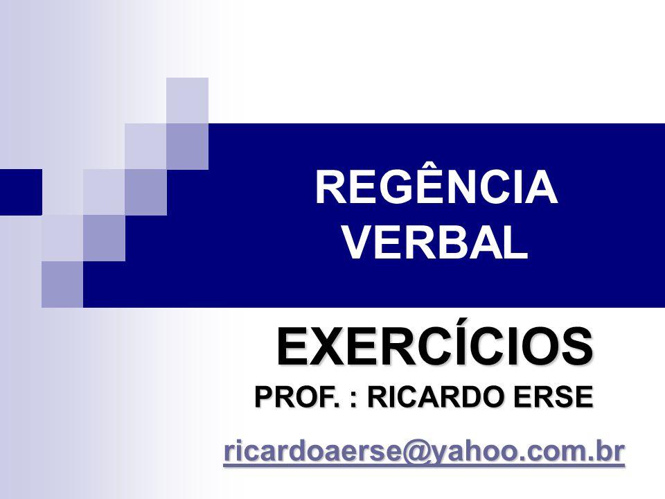 EXERCÍCIOS REGÊNCIA VERBAL PROF. : RICARDO ERSE