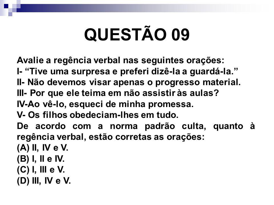 QUESTÃO 09 Avalie a regência verbal nas seguintes orações: